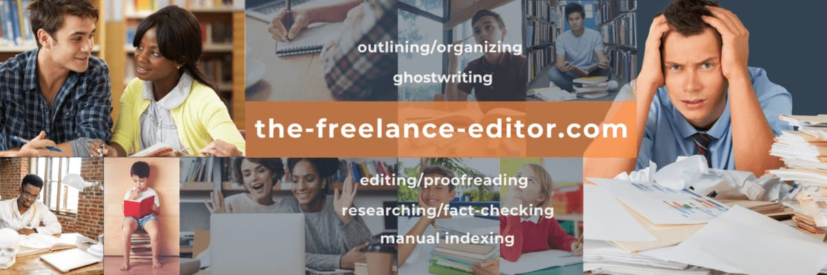 Thank you for visiting the-freelance-editor for help with outlining/organizing, ghostwriting, editing/proofreading, researching/fact-checking, and manual indexing.