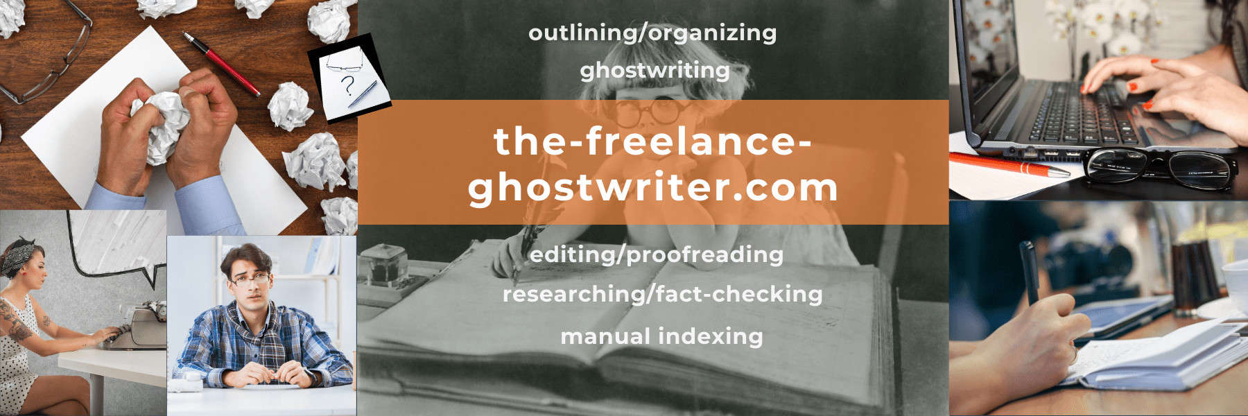 Thank you for visiting the-freelance-ghostwriter, a division of the-freelance-editor; we also help with outlining/organizing, editing/proofreading, researching/fact-checking, and manual indexing.
