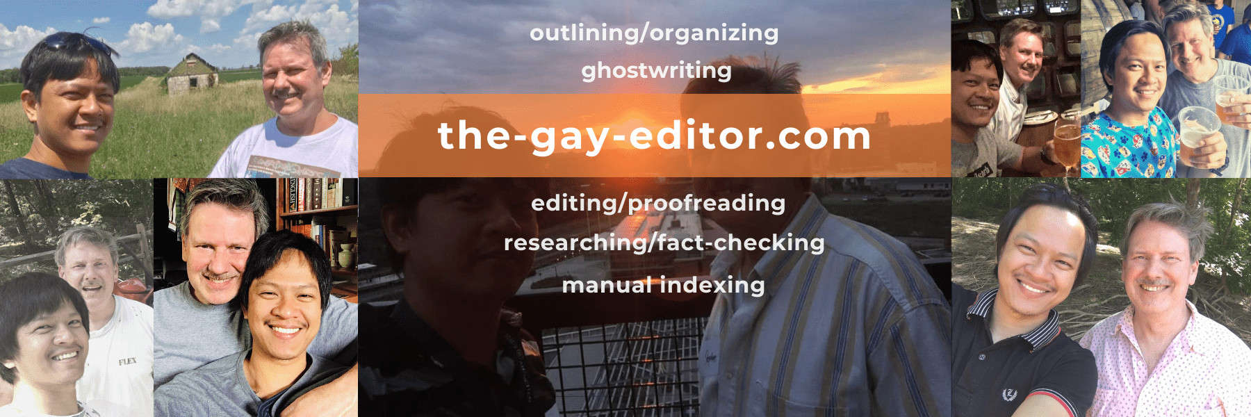 Thank you for visiting the-gay-editor, a division of the-freelance-editor, for help with outlining/organizing, ghostwriting, editing/proofreading, researching/fact-checking, and telling YOUR story.