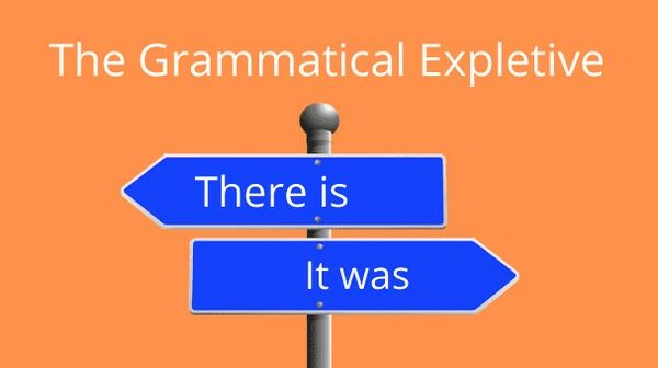 there is and there are are two grammatical expletives-- avoid them when possible!